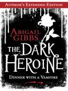 The Dark Heroine (eBook): Dinner with a Vampire (Author&#39;s Extended Edition)